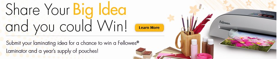 Sahre Your Big Idea nd You Could Win! - Fellowes Laminating Ideas
