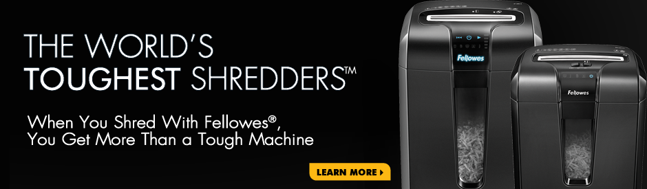 The World's Toughest Shredders - When you Shred With Fellowes - You Get More Than a Tough Shredder