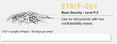 Shred Type - Strip-Cut - Micro-Cut - Cross-Cut - High Security