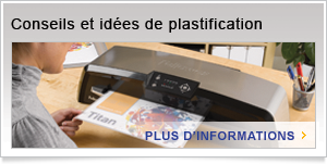 Conseils et idees de plastification