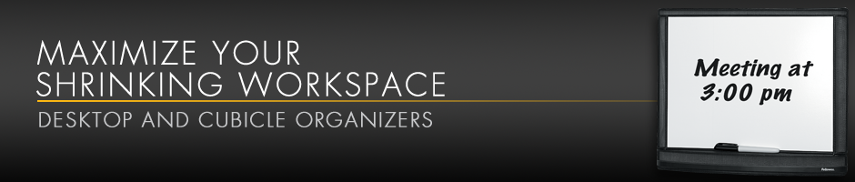 Workspace Organization - Maximize your shrinking workspace - desktop and cubicle organizers