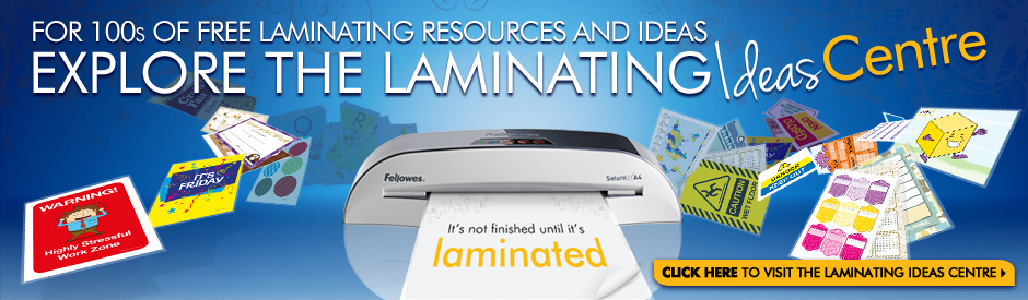 Explore the Fellowes Laminating Ideas Centre for FREE ready-made laminating ideas and resources