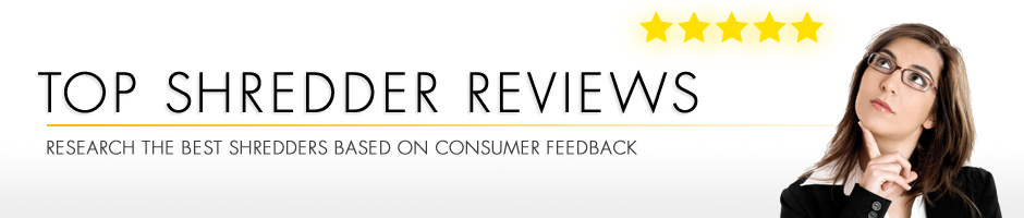 Shredder Reviews - Your Feedback Makes Us Better. Our customers opinions matter most.